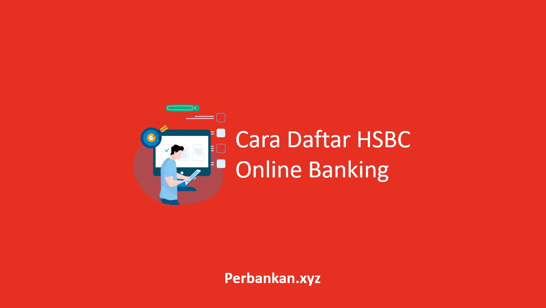 Cara Daftar HSBC Online