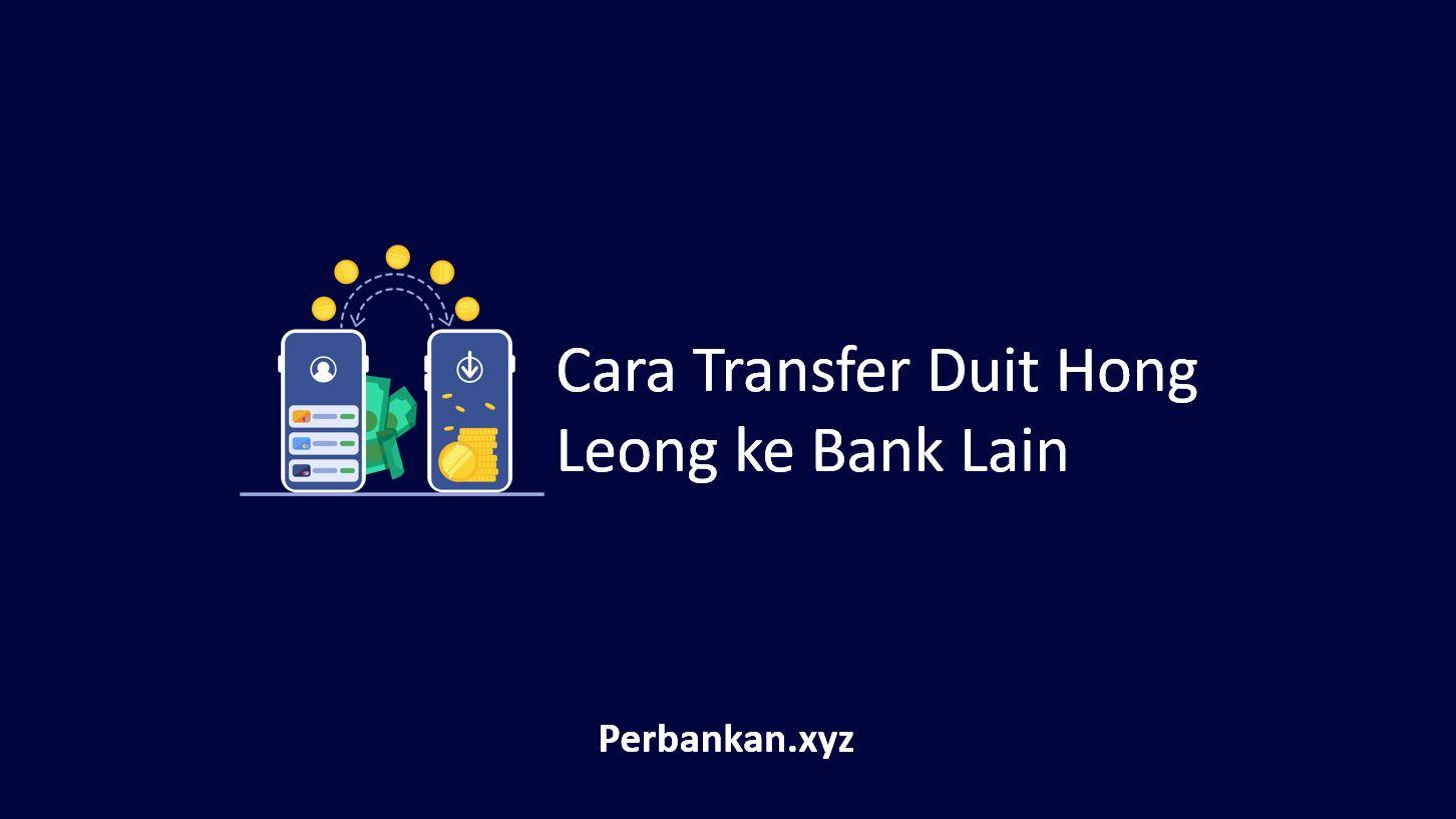 Cara Transfer Duit Hong Leong ke Bank Lain