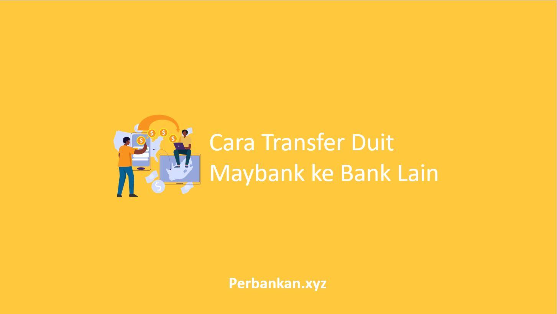 Cara Transfer Duit Maybank ke Bank Lain
