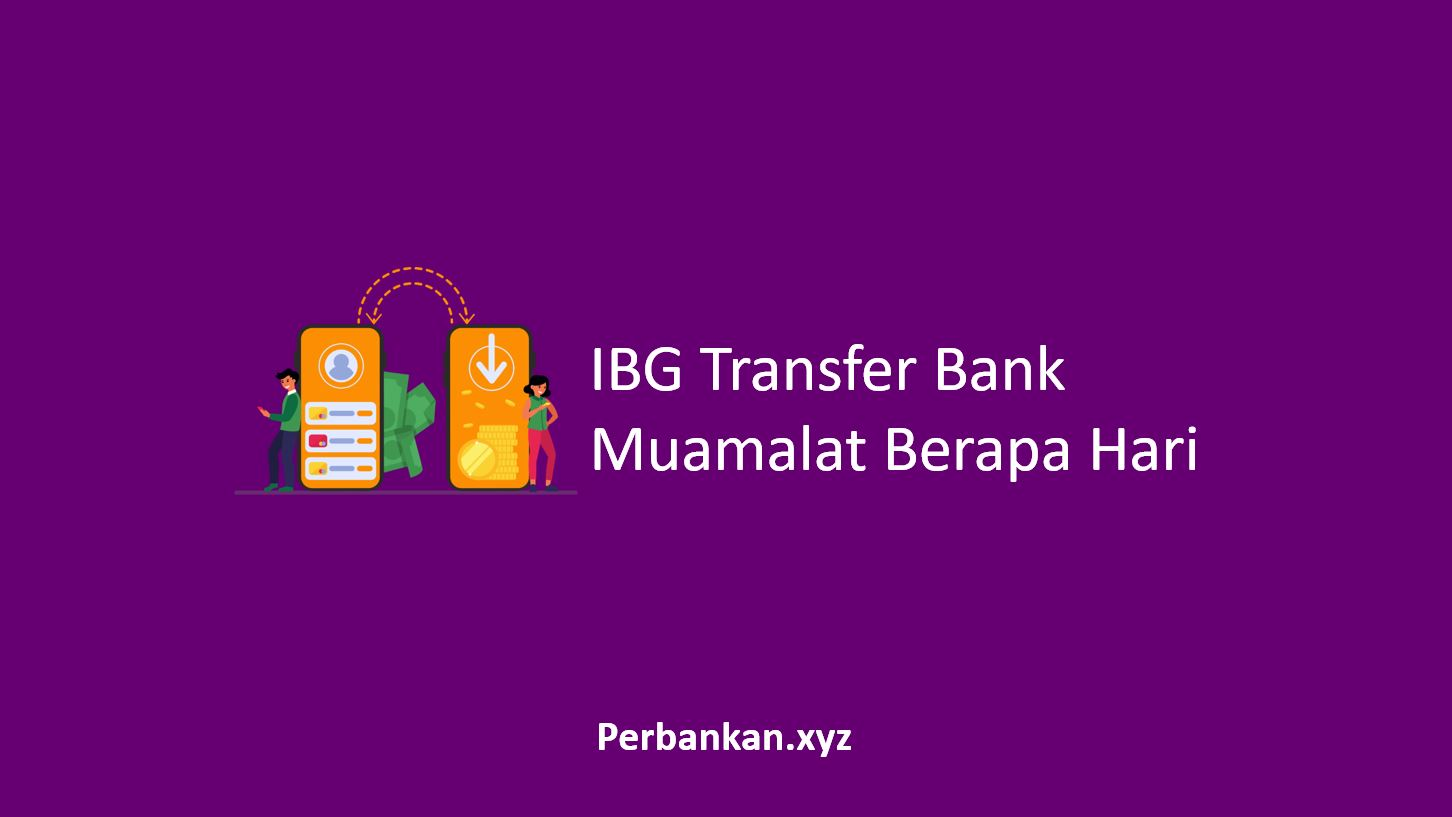 IBG Transfer Bank Muamalat Berapa Hari