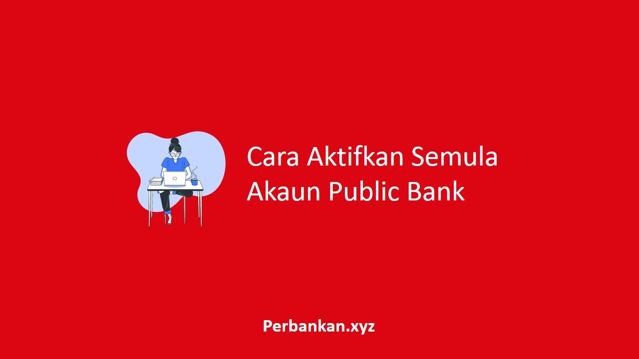 Cara Aktifkan Semula Akaun Public Bank