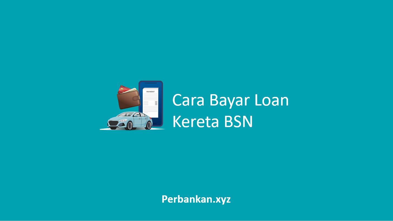 Cara Bayar Loan Kereta BSN
