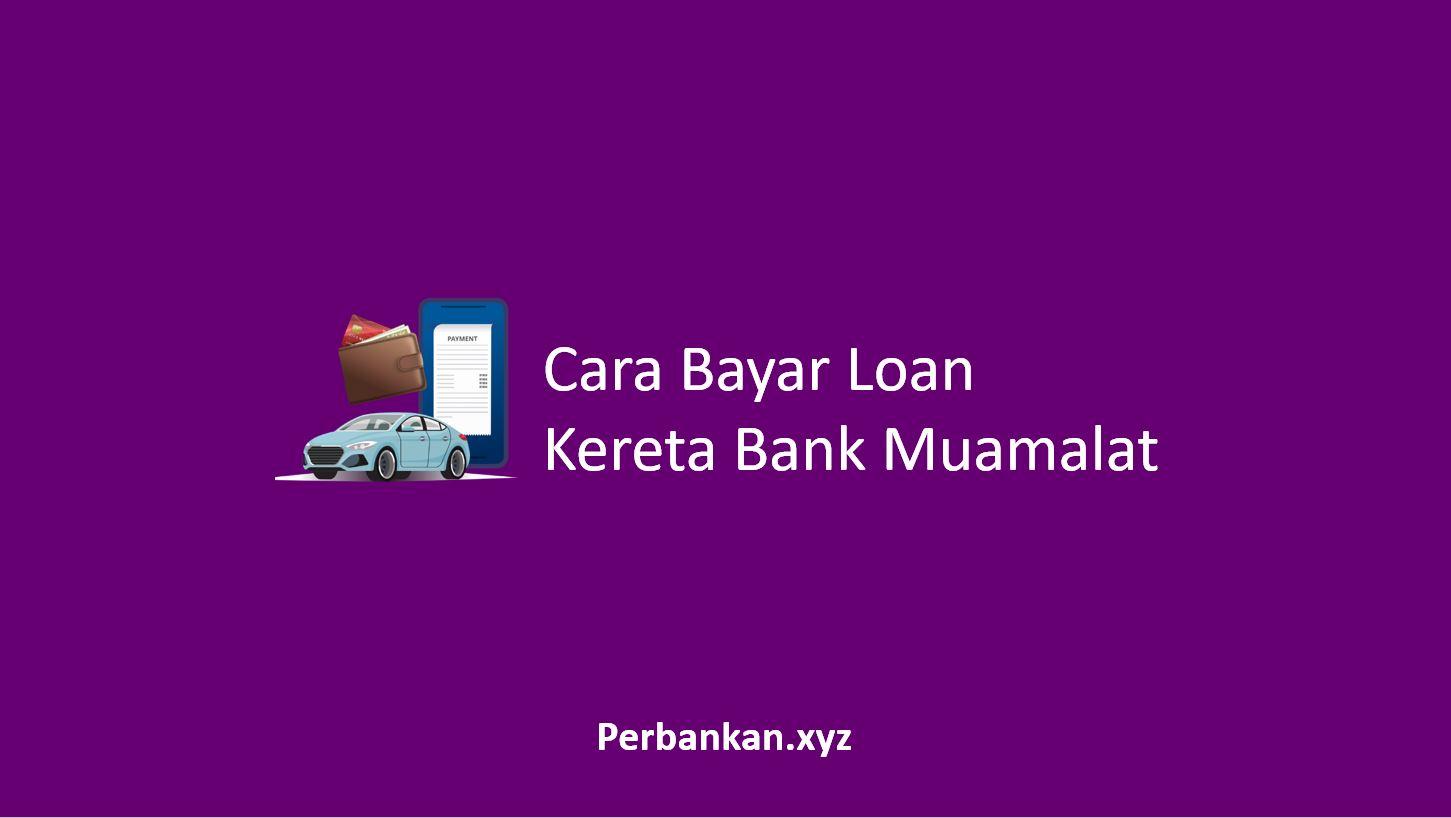 Cara Bayar Loan Kereta Bank Muamalat