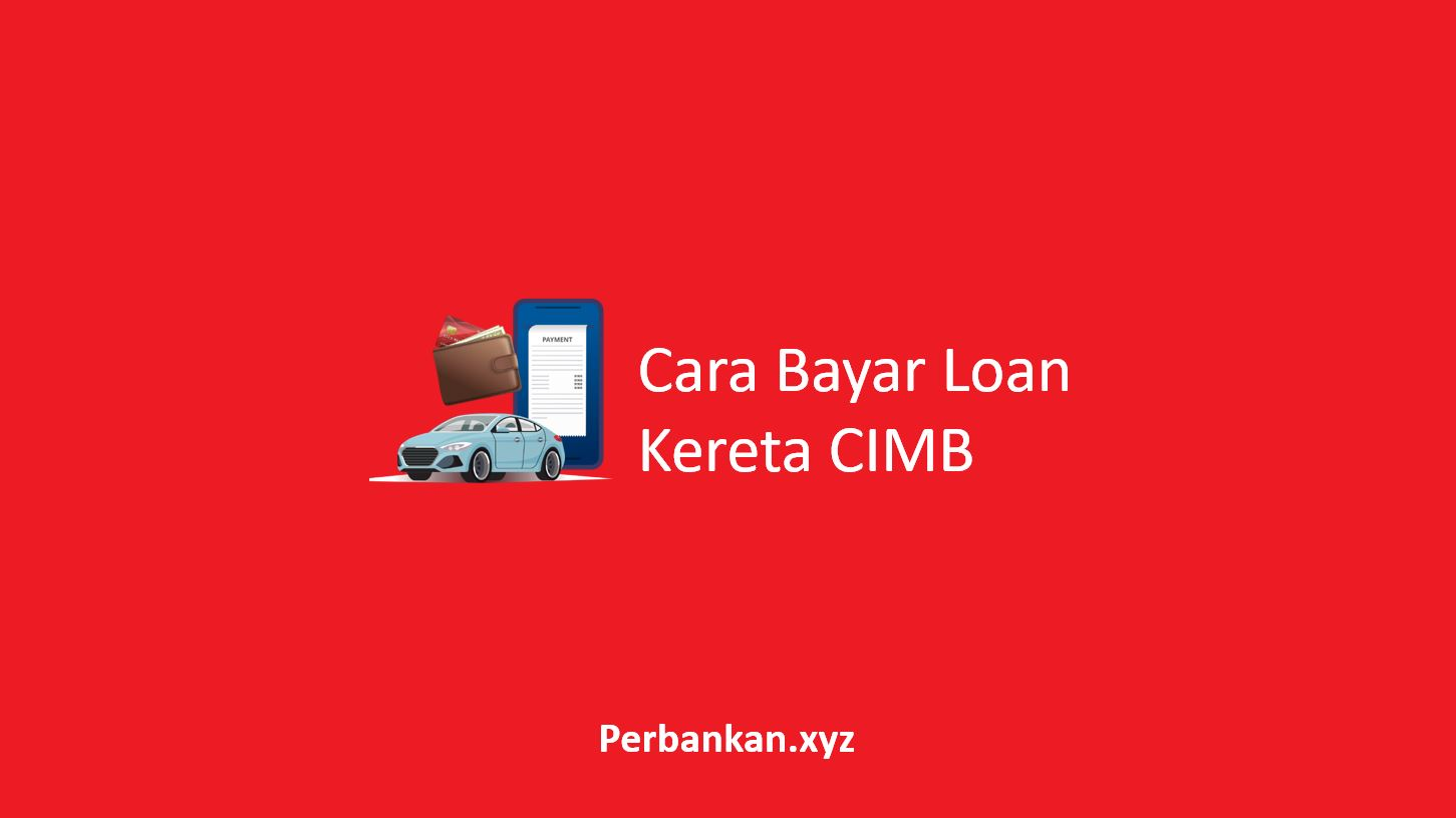 Cara Bayar Loan Kereta CIMB