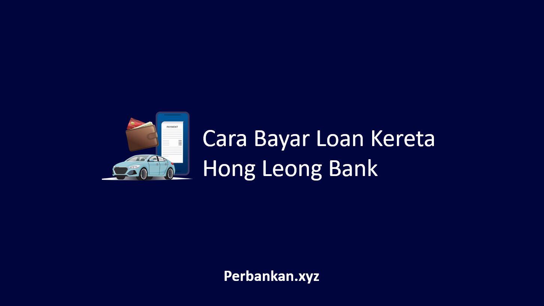 Cara Bayar Loan Kereta Hong Leong Bank