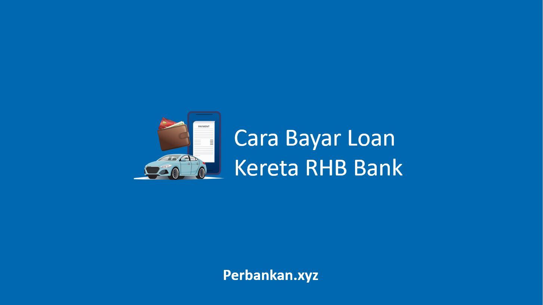 Cara Bayar Loan Kereta RHB Bank