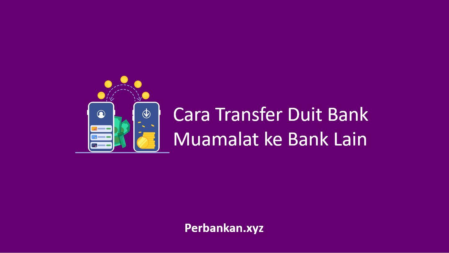 Cara Transfer Duit Bank Muamalat ke Bank Lain