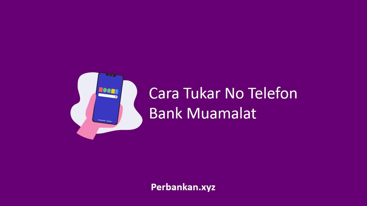 Cara Tukar No Telefon Bank Muamalat