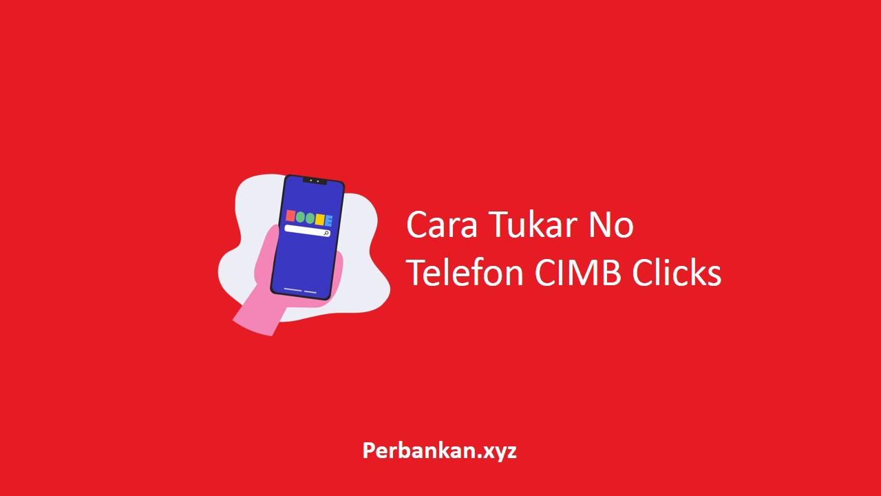 Cara Tukar No Telefon CIMB Clicks