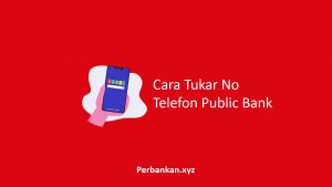 Cara Tukar No Telefon Public Bank