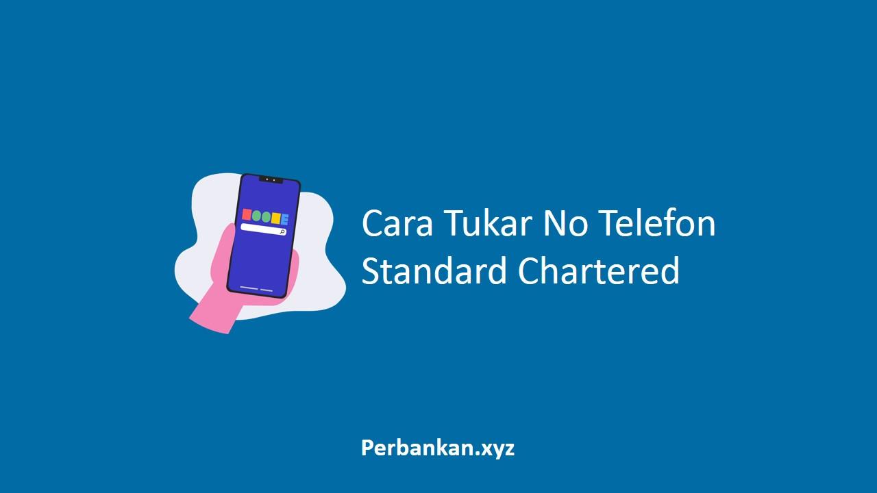 Cara Tukar No Telefon Standard Chartered
