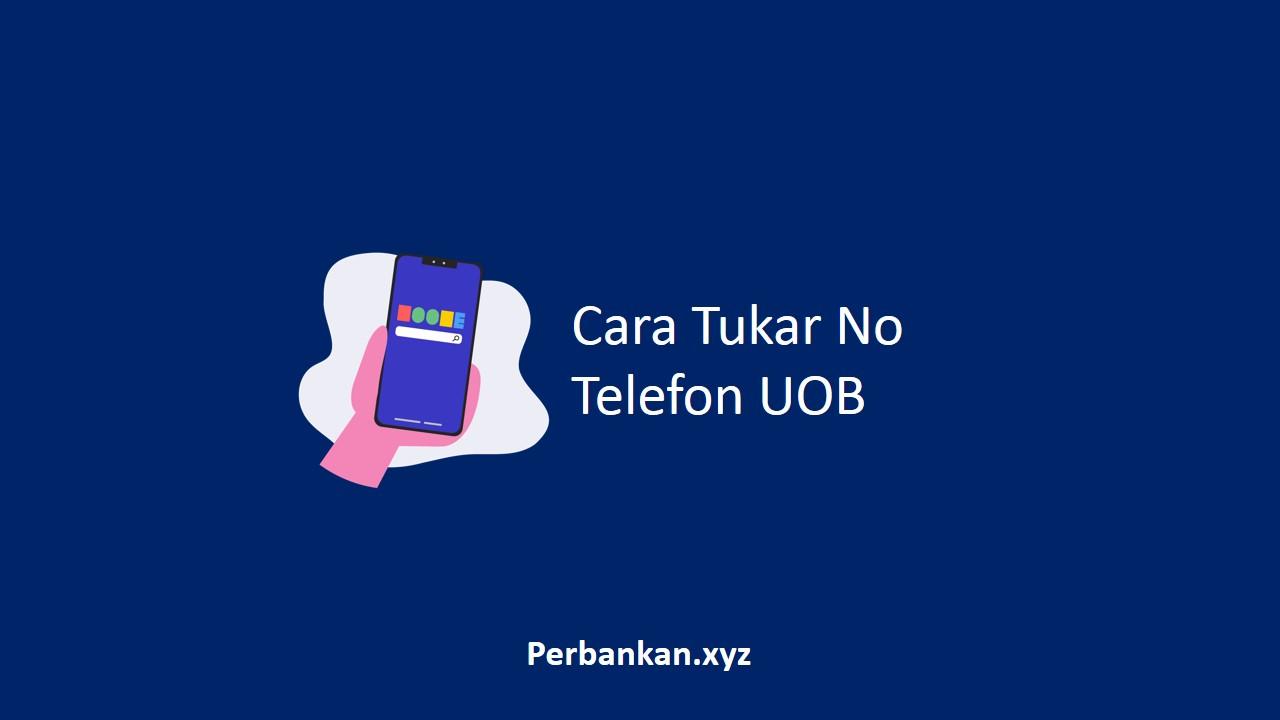 Cara Tukar No Telefon UOB