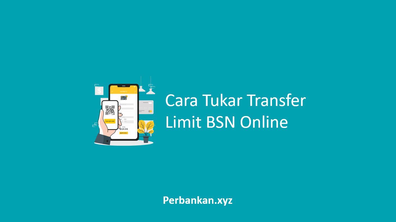 Cara Tukar Transfer Limit BSN