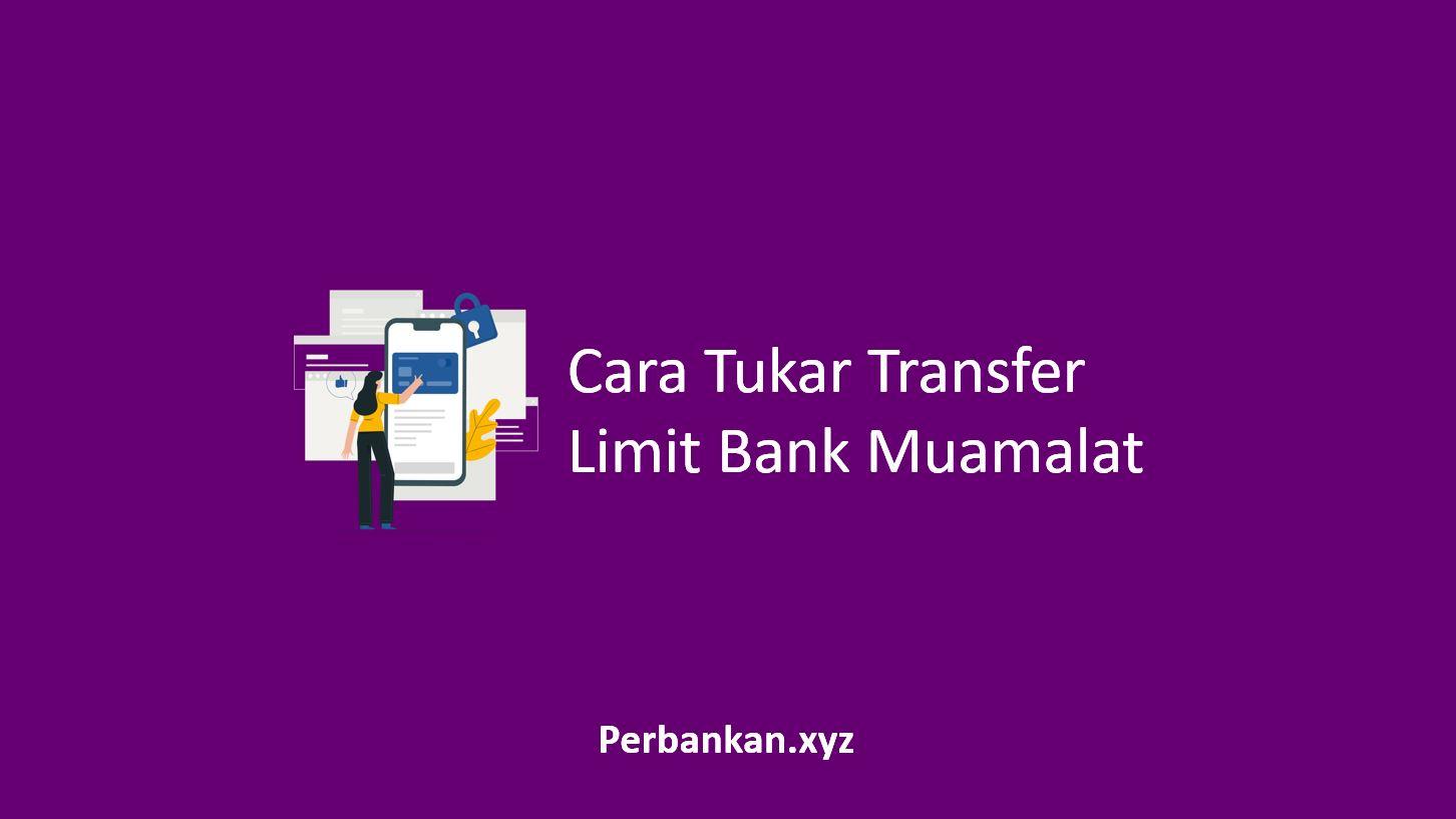 Cara Tukar Transfer Limit Bank Muamalat