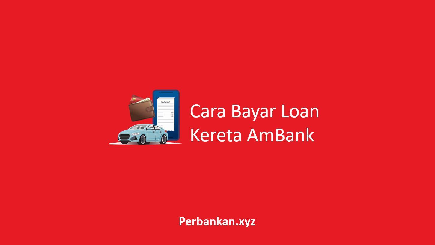 Cara Bayar Loan Kereta AmBank