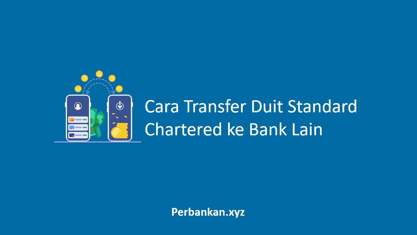 Cara Transfer Duit Standard Chartered ke Bank Lain