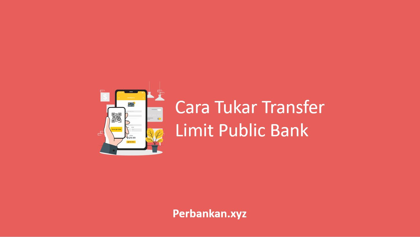 Cara Tukar Transfer Limit Public Bank